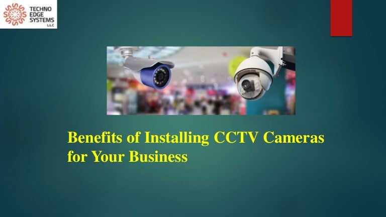 What are the Benefits of Installing CCTV Cameras for Your Business?