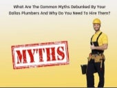 What Are The Common Myths Debunked By Your Dallas Plumbers And Why Do You Need To Hire Them?
