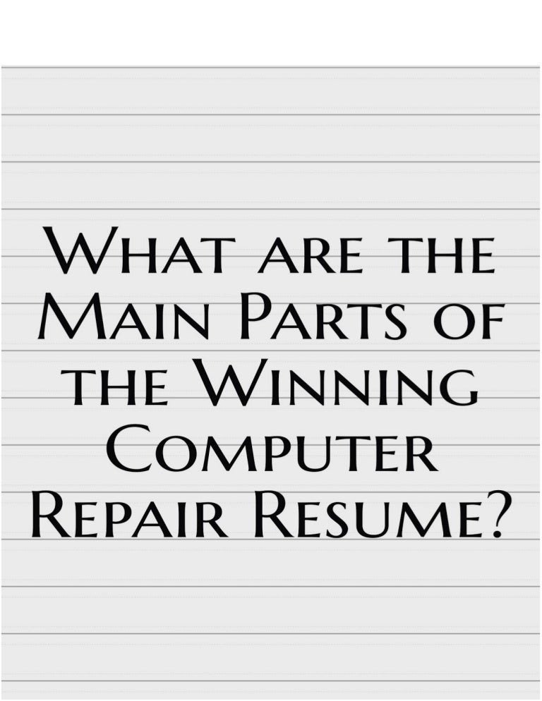 what are the main parts of the winning computer repair resume