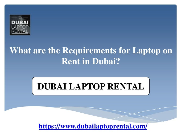 What are the Requirements for Laptop on Rent in Dubai?