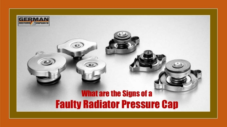Bad Radiator Cap Symptoms >> What Are The Signs Of A Faulty Radiator Pressure Cap