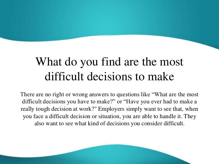 What Do You Find Are The Most Difficult Decisions To Make