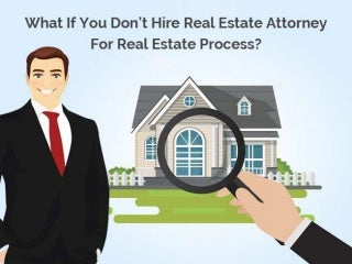 What If You Don't Hire Real Estate Attorney For Real Estate Process?