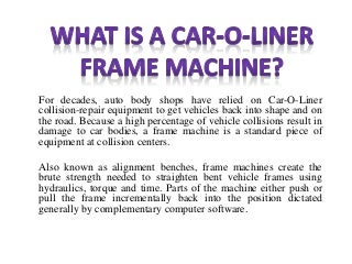 what is a car o liner frame machine