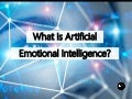 What Is Artificial Emotional Intelligence?