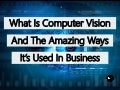 What is Computer Vision And The Amazing Ways It's Used In Business
