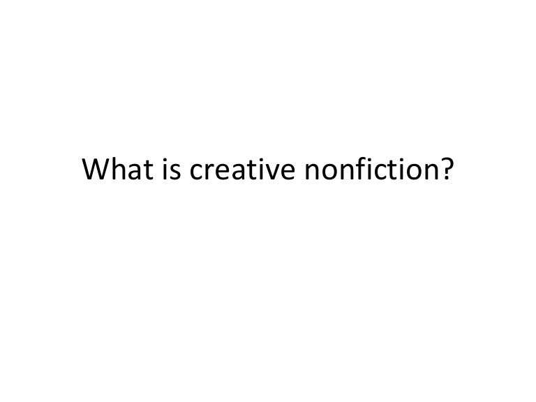 what is creative nonfiction writing Some consider creative nonfiction to be an umbrella term for a genre that includes things like personal essays, memoir, travel writing, and literary journalism you probably know what the first three are, but why is the last one different from creative nonfiction.