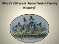 What is different about Welsh family history