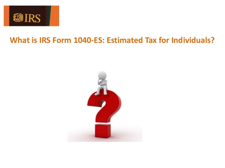 What is IRS Form 1040ES Estimated Tax for Individuals – Estimated Tax Form