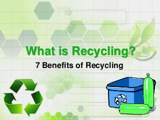 What is Recycling: 7 Benefits of Recycling