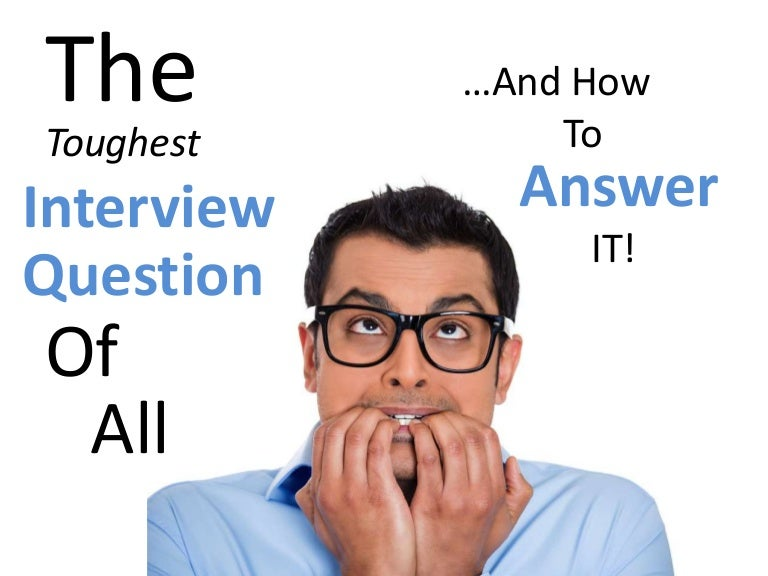 tough interview questions, top important questions