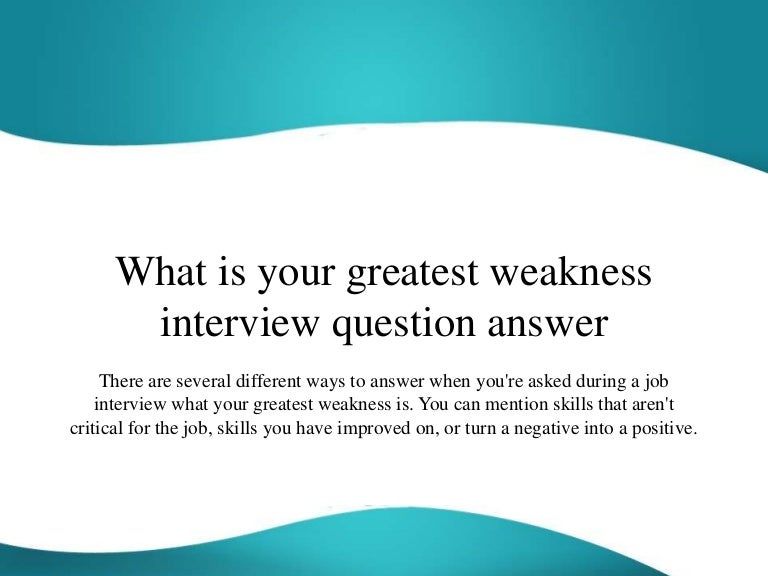 whatisyourgreatestweaknessinterviewquestionanswer 151112040636 lva1 app6892 thumbnail 4 jpg cb 1447301220