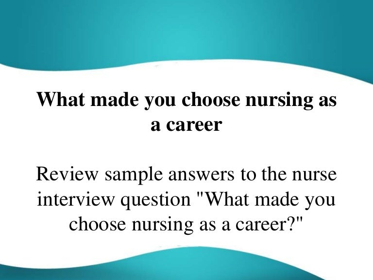 what made you choose nursing as a career - Why Did You Choose This Career Interview Questions And Answers