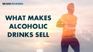 What Makes Alcoholic Drinks Sell
