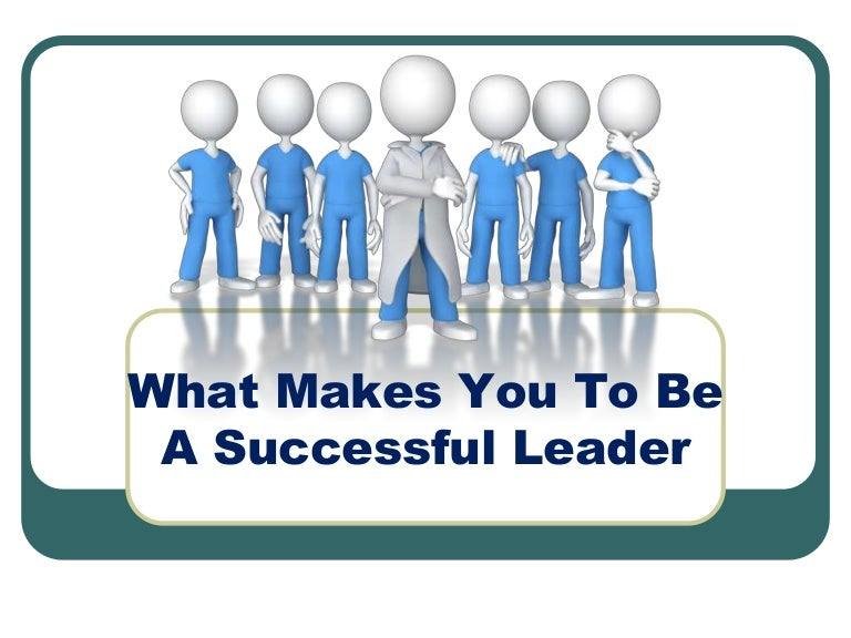 what makes a successful leader essay Expository essays on what makes a great leader are focused on explaining the difference between an ordinary leader and a great leader although these two are both leaders, there is a big difference between the two.