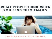 If you send 6 cold emails over 6 weeks to one person, this is what they're thinking.