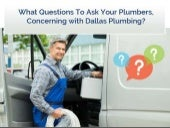 What Questions To Ask Your Plumbers, Concerning with Dallas Plumbing?