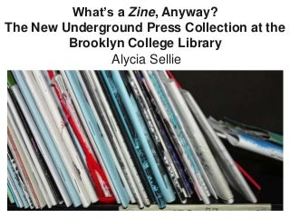 What's a Zine, Anyway? The New Underground Press Collection at the Brooklyn College Library