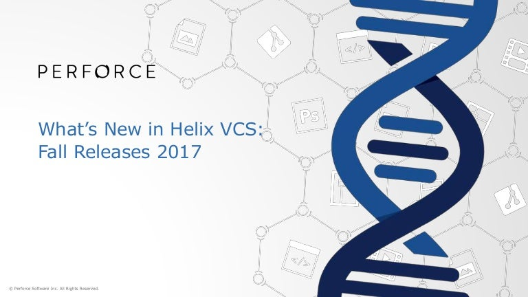 What's New in Helix VCS Fall Releases 2017