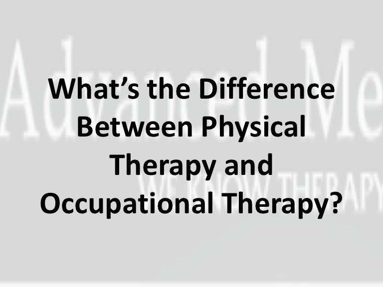 What's the difference between physical therapy and occupational