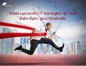 What successful it managers do from 8am 8pm: Your timetable