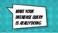 What Your Database Query is Really Doing