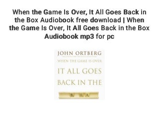 When the Game Is Over. It All Goes Back in the Box Audiobook free download - When the Game Is Over. It All Goes Back in the Box Audiobook mp3 for pc