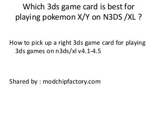Which 3ds game card is best for playing pokemon x /y on N3DS/XL ?