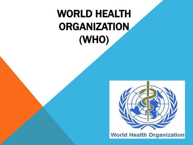 WORLD HEALTH ORGANIZATION ( WHO )