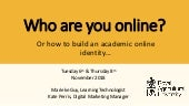 Who are you online? Or how to build an academic online identity…