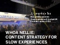 Whoa Nellie Content Strategy for Slow Experiences ConfabUK