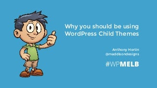 Why you should be using WordPress child themes