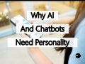 Why AI And Chatbots Need Personality