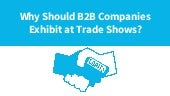 Why Should B2B Companies Exhibit at Trade Shows?