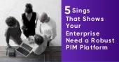 Why Businesses Needs a Robust Product Information Management (PIM) Platform?