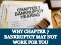 Why Chapter 7 Bankruptcy May Not Work For You