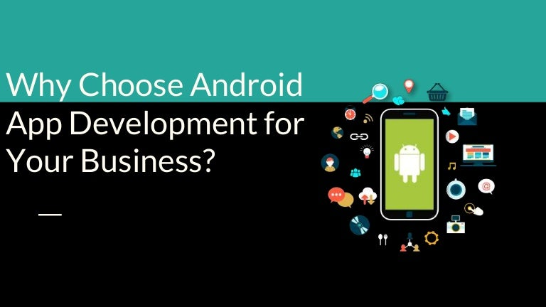 Why Do Businesses Choose to Android App Development