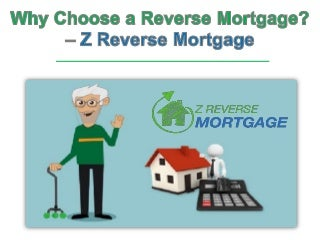 Why choose a Reverse Mortgage? - Z Reverse Mortgage