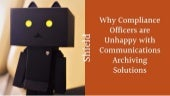 Why Compliance Officers are Unhappy with Communications Archiving Solutions
