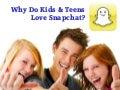 Why Do Kids & Teens Love Snapchat