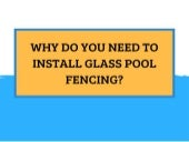 Why Do You need to Install Glass Pool Fencing?