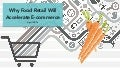 Why Food Retail Will Accelerate Ecommerce