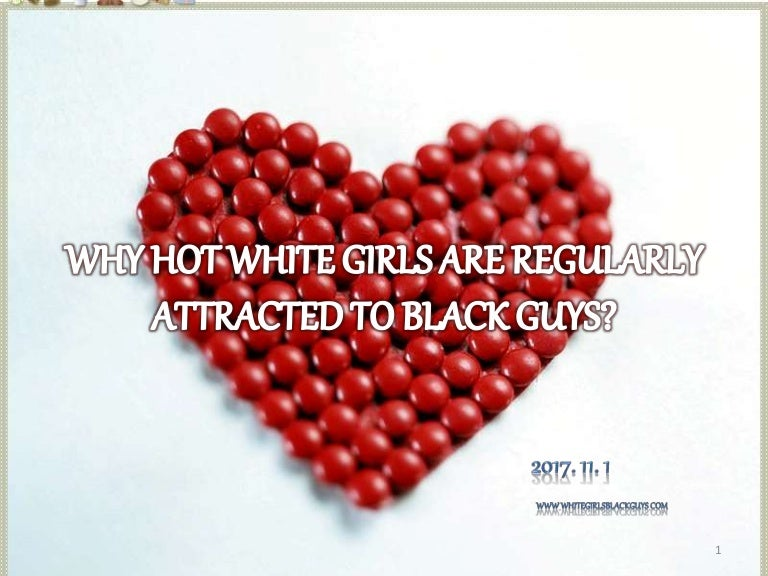 Black Girls Attracted To White Guys