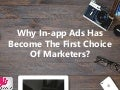 Why In-app Ads Has Become The First Choice Of Marketers?