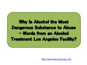 Why Is Alcohol the Most Dangerous Substance to Abuse – Words from an Alcohol Treatment Los Angeles Facility?