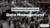 Why Is Data Formatting Essential for Successful Data Management?