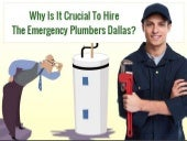 Why Is It Crucial To Hire The Emergency Plumbers Dallas?