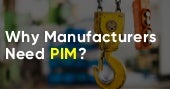 Why Manufacturers Need PIM?