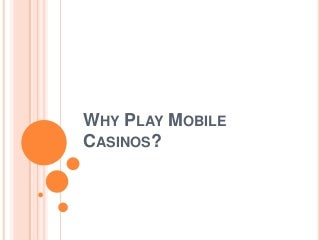 Why play mobile casinos?