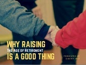 Why Raising the Age of Retirement is a Good Thing | Destry Witt